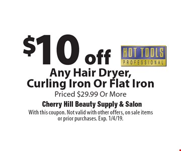$10 off Hot Tools. Any Hair Dryer, Curling Iron Or Flat Iron, Priced $29.99 Or More. With this coupon. Not valid with other offers, on sale items or prior purchases. Exp. 1/4/19.