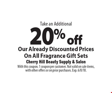 Take an Additional 20% offOur Already Discounted Prices On All Fragrance Gift Sets. With this coupon. 1 coupon per customer. Not valid on sale items, with other offers or on prior purchases. Exp. 6/8/18.