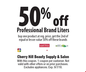 50% off Professional Brand Liters buy one product at reg. price, get the 2nd of equal or lesser value 50% off these brands. With this coupon. 1 coupon per customer. Not valid with other offers or on prior purchases. Excludes appliances. Exp. 9/7/18.