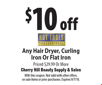 $10 off Any HotToolsHair Dryer, Curling Iron Or Flat Iron Priced $29.99 Or More. With this coupon. Not valid with other offers,on sale items or prior purchases. Expires 9/7/18.