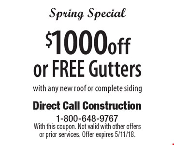 Spring Special. $1000 off OR FREE Gutters with any new roof or complete siding. With this coupon. Not valid with other offers or prior services. Offer expires 5/11/18.