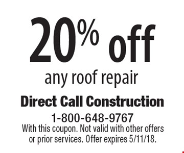 20% off any roof repair. With this coupon. Not valid with other offers or prior services. Offer expires 5/11/18.