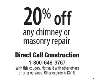 20% off any chimney or masonry repair. With this coupon. Not valid with other offers or prior services. Offer expires 7/13/18.