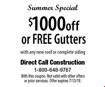 Summer Special - $1000 off or FREE Gutters with any new roof or complete siding. With this coupon. Not valid with other offers or prior services. Offer expires 7/13/18.