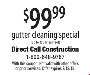 $99.99 gutter cleaning special (up to 150 linear feet). With this coupon. Not valid with other offers or prior services. Offer expires 7/13/18.