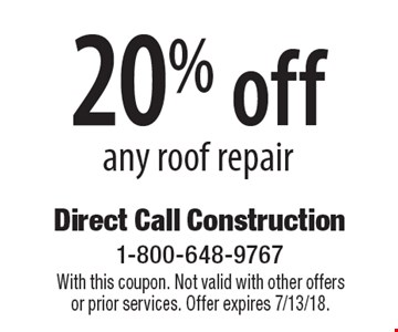 20% off any roof repair. With this coupon. Not valid with other offers or prior services. Offer expires 7/13/18.