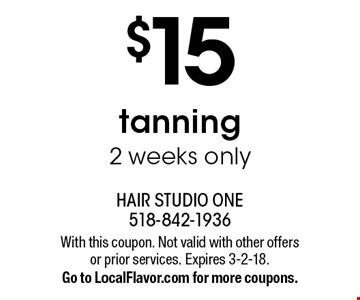 $15 tanning 2 weeks only. With this coupon. Not valid with other offers or prior services. Expires 3-2-18. Go to LocalFlavor.com for more coupons.