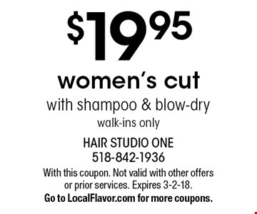 $19.95 women's cut with shampoo & blow-dry walk-ins only. With this coupon. Not valid with other offers or prior services. Expires 3-2-18. Go to LocalFlavor.com for more coupons.