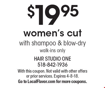 $19.95 women's cut with shampoo & blow-dry walk-ins only. With this coupon. Not valid with other offers or prior services. Expires 4-8-18. Go to LocalFlavor.com for more coupons.