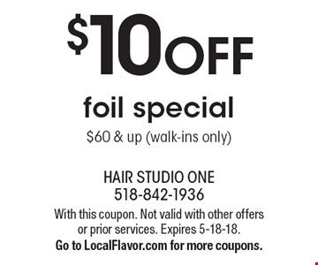 $10 OFF foil special. $60 & up (walk-ins only). With this coupon. Not valid with other offers or prior services. Expires 5-18-18. Go to LocalFlavor.com for more coupons.