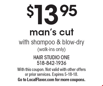 $13.95 man's cut with shampoo & blow-dry (walk-ins only). With this coupon. Not valid with other offers or prior services. Expires 5-18-18. Go to LocalFlavor.com for more coupons.