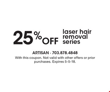 25% Off laser hair removal series. With this coupon. Not valid with other offers or prior purchases. Expires 5-5-18.