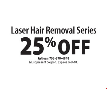 25% off Laser Hair Removal Series. Must present coupon. Expires 6-9-18.