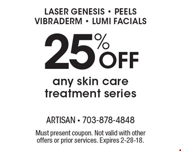 Laser Genesis, Peels, Vibraderm, Lumi Facials. 25% off any skin care treatment series. Must present coupon. Not valid with other offers or prior services. Expires 2-28-18.