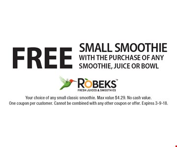 FREE SMALL SMOOTHIE with the purchase of any smoothie, juice or bowl. Your choice of any small classic smoothie. Max value $4.29. No cash value.