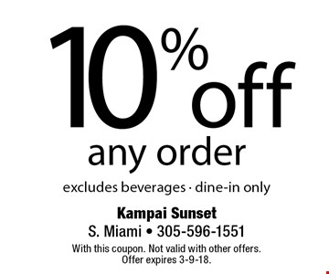 10% off any order excludes beverages - dine-in only. With this coupon. Not valid with other offers. Offer expires 3-9-18.