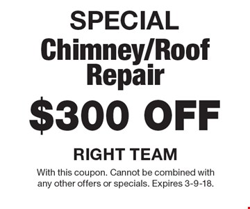 SPECIAL. $300 Off Chimney/Roof Repair. With this coupon. Cannot be combined with any other offers or specials. Expires 3-9-18.