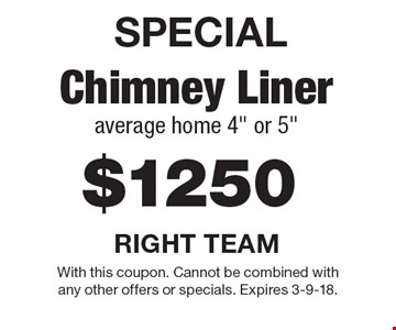 SPECIAL. $1250 Chimney Liner. Average home 4