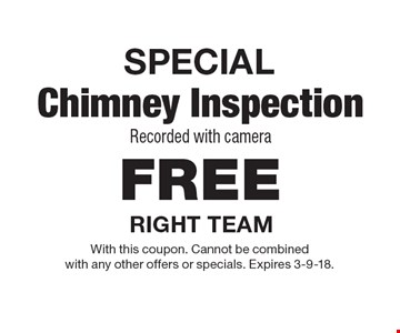 SPECIAL. FREE Chimney Inspection Recorded with camera. With this coupon. Cannot be combined with any other offers or specials. Expires 3-9-18.