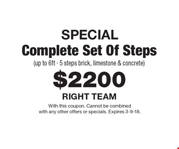 SPECIAL $2200 Complete Set Of Steps (up to 6ft - 5 steps brick, limestone & concrete). With this coupon. Cannot be combined with any other offers or specials. Expires 3-9-18.
