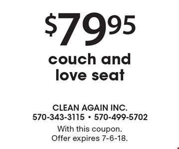 $79.95 couch and love seat. With this coupon. Offer expires 7-6-18.