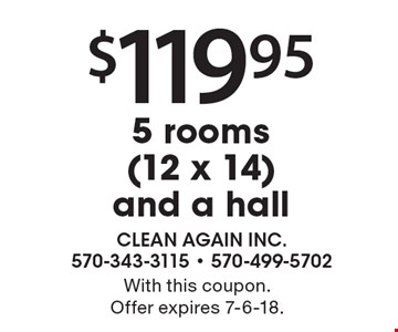 $119.95 5 rooms (12 x 14) and a hall. With this coupon. Offer expires 7-6-18.