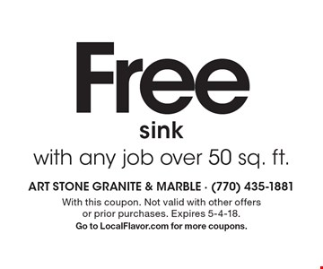 Free sink with any job over 50 sq. ft. With this coupon. Not valid with other offers or prior purchases. Expires 5-4-18. Go to LocalFlavor.com for more coupons.