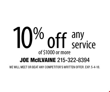 10% off any service of $1000 or more. We will meet or beat any competitor's written offer. Exp. 5-4-18.