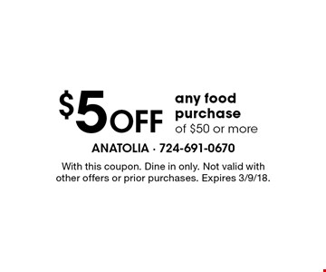 $5 off any food purchase of $50 or more. With this coupon. Dine in only. Not valid with other offers or prior purchases. Expires 3/9/18.