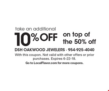take an additional 10% off on top of the 50% off. With this coupon. Not valid with other offers or prior purchases. Expires 6-22-18. Go to LocalFlavor.com for more coupons.