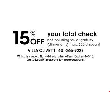15% Off your total check not including tax or gratuity (dinner only) max. $35 discount. With this coupon. Not valid with other offers. Expires 4-6-18. Go to LocalFlavor.com for more coupons.