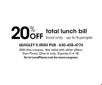 20% off total lunch bill. Food only - up to 8 people. With this coupon. Not valid with other offers. Sun-Thurs. Dine in only. Expires 5-4-18. Go to LocalFlavor.com for more coupons.