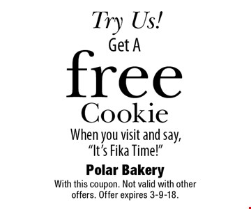 Try Us! Get A free Cookie When you visit and say,
