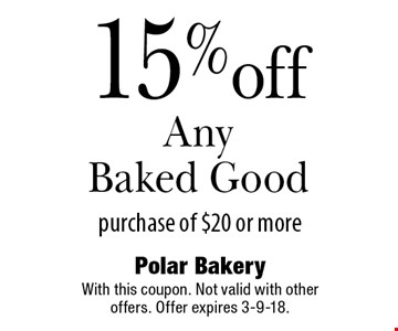 15% off Any Baked Good purchase of $20 or more. With this coupon. Not valid with other offers. Offer expires 3-9-18.