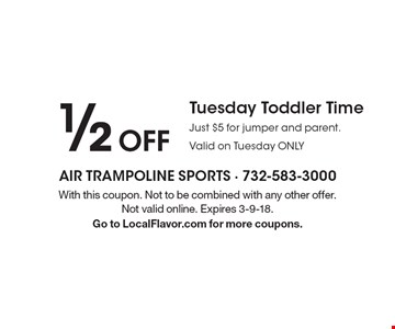 1/2 Off Tuesday Toddler Time. Just $5 for jumper and parent. Valid on Tuesday ONLY. With this coupon. Not to be combined with any other offer. Not valid online. Expires 3-9-18. Go to LocalFlavor.com for more coupons.