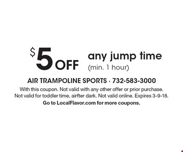 $5 Off any jump time (min. 1 hour). With this coupon. Not valid with any other offer or prior purchase. Not valid for toddler time, airfter dark. Not valid online. Expires 3-9-18. Go to LocalFlavor.com for more coupons.