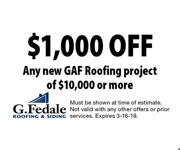 $1,000 OFF Any new GAF Roofing project of $10,000 or more. Must be shown at time of estimate. Not valid with any other offers or prior services. Expires 3-16-18.