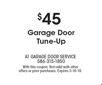 $45 Garage Door Tune-Up. With this coupon. Not valid with other offers or prior purchases. Expires 3-16-18.