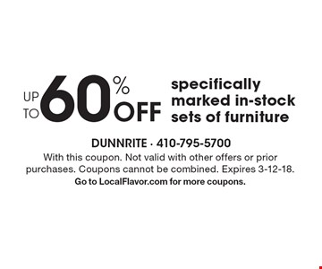 UP TO 60% Off specifically marked in-stock sets of furniture. With this coupon. Not valid with other offers or prior purchases. Coupons cannot be combined. Expires 3-12-18. Go to LocalFlavor.com for more coupons.