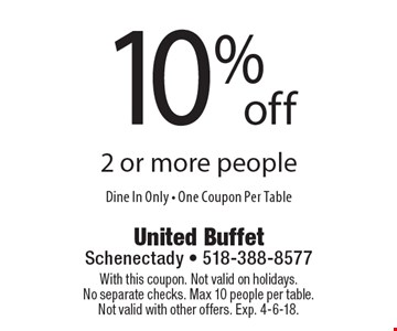10% off 2 or more people. Dine In Only. One Coupon Per Table. With this coupon. Not valid on holidays. No separate checks. Max 10 people per table. Not valid with other offers. Exp. 4-6-18.
