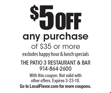 $5 off any purchase of $35 or more. Excludes happy hour & lunch specials. With this coupon. Not valid with other offers. Expires 3-23-18. Go to LocalFlavor.com for more coupons.