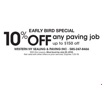 Early Bird Special 10% off any paving job up to $150 off. With this coupon. Must book by July 23, 2018. Not valid with other offers or prior services. Expires 7-23-18.