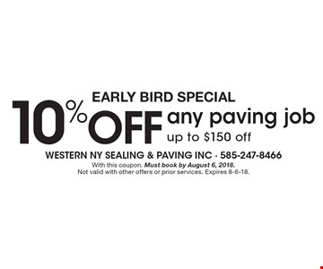 Early Bird Special 10% off any paving job up to $150 off. With this coupon. Must book by August 6, 2018. Not valid with other offers or prior services. Expires 8-6-18.