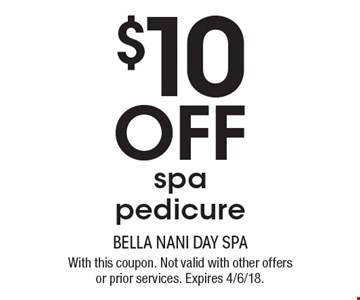 $10 Off spa pedicure. With this coupon. Not valid with other offers or prior services. Expires 4/6/18.