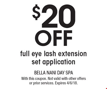 $20 Off full eye lash extension set application. With this coupon. Not valid with other offers or prior services. Expires 4/6/18.