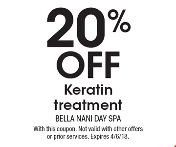 20% Off Keratin treatment. With this coupon. Not valid with other offers or prior services. Expires 4/6/18.