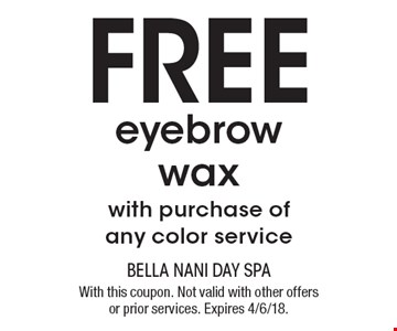 Free eyebrow wax with purchase of any color service. With this coupon. Not valid with other offers or prior services. Expires 4/6/18.