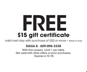FREE $15 gift certificate. Valid next day with purchase of $50 or more. Dine in only. With this coupon. Limit 1 per table. Not valid with other offers or prior purchases. Expires 4-13-18.