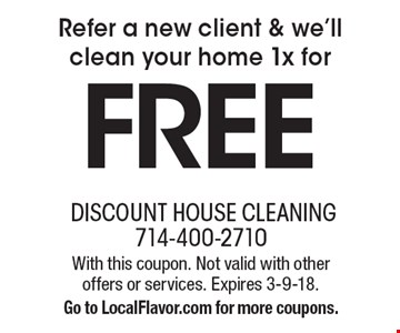 Refer a new client & we'll clean your home 1x for FREE. With this coupon. Not valid with other offers or services. Expires 3-9-18. Go to LocalFlavor.com for more coupons.