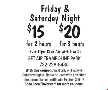 Friday & Saturday Night. $20 for 3 hours OR $15 for 2 hours 8pm-11pm Club Air with live DJ. With this coupon. Valid only on Friday & Saturday Nights. Not to be used with any other offer, promotion or certificate. Expires 3-9-18. Go to LocalFlavor.com for more coupons.